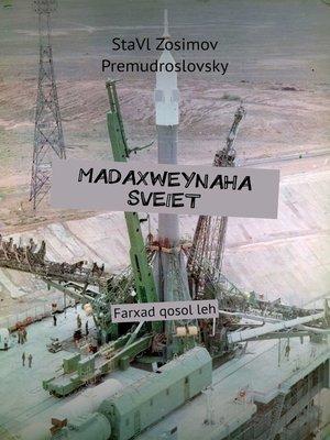 cover image of MADAXWEYNAHA SVEIET. Farxad qosol leh