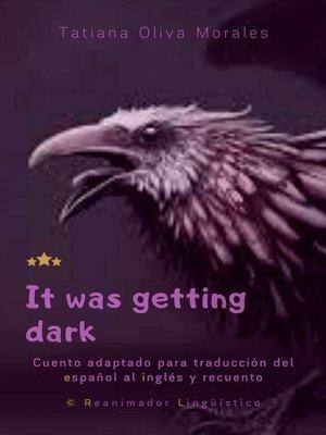 cover image of It was getting dark. Cuento adaptado para traducción del español al inglés y recuento. © Reanimador Lingüístico