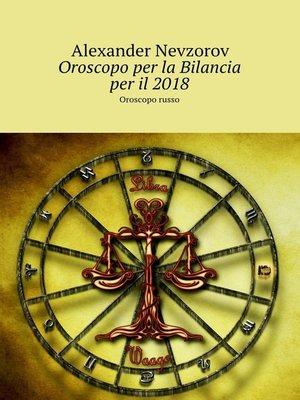 cover image of Oroscopo per la Bilancia per il2018. Oroscopo russo