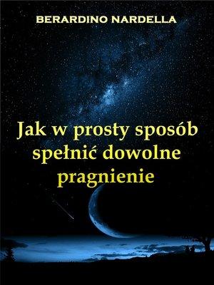 cover image of Jak W Prosty Sposób Spełnić Dowolne Pragnienie