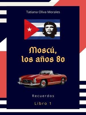 cover image of Moscú, los años80. Libro 1. Recuerdos