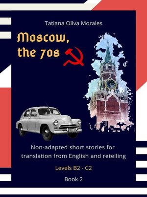 cover image of Moscow, the 70s. Non-adapted short stories for translation from English and retelling. Levels B2—C2. Book2