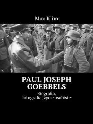 cover image of Paul Joseph Goebbels. Biografia, fotografia, życie osobiste