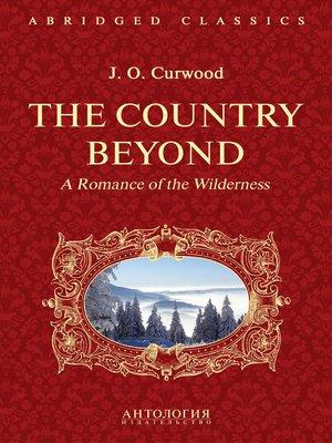 cover image of The Country Beyond. a Romance of the Wilderness. В дебрях Севера. Романтическая история сурового края