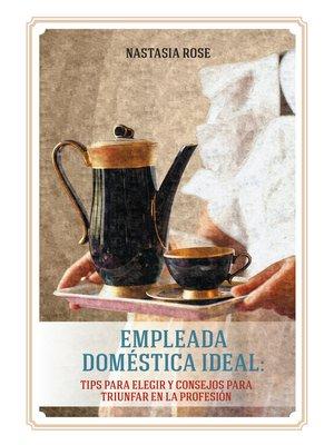 cover image of Empleada doméstica ideal. Tips para elegir y consejos para triunfar en la profesión