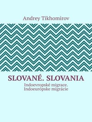 cover image of Slované. Slovania. Indoevropské migrace. Indoeurópske migrácie