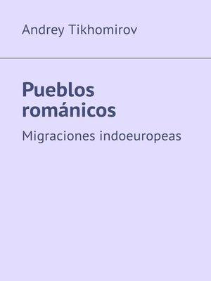 cover image of Pueblos románicos. Migraciones indoeuropeas