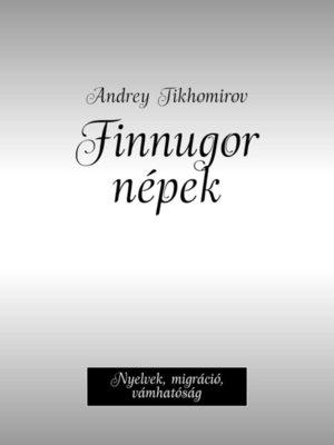 cover image of Finnugor népek. Nyelvek, migráció, vámhatóság