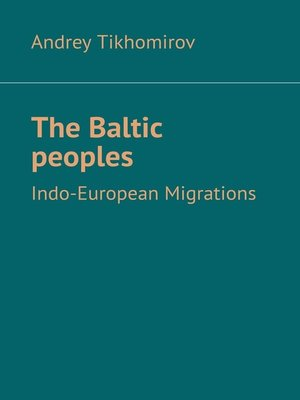 cover image of The Baltic peoples. Indo-European Migrations