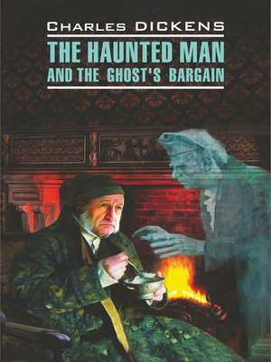 cover image of The Haunted Man and the Ghost's Bargain / Одержимый, или Сделка с призраком. Книга для чтения на английском языке