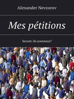 cover image of Mes pétitions. Seront-ils soutenus?