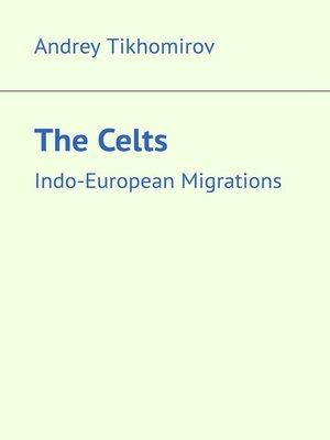 cover image of The Celts. Indo-European Migrations