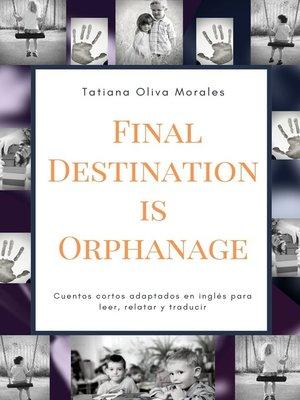 cover image of Final Destination is Orphanage. Cuentos cortos adaptados en inglés para leer, relatar y traducir