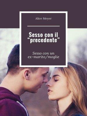 cover image of Sesso con il «precedente». Sessocon un ex-marito/moglie