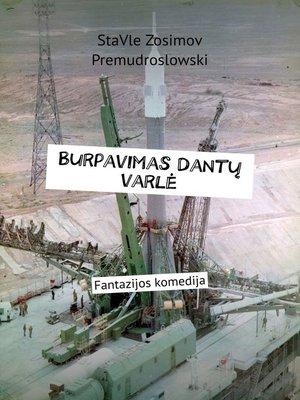 cover image of Burpavimas Dantų varlė. Fantazijos komedija