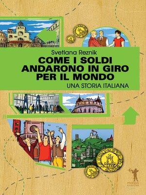 cover image of Come i soldi andarono in giro per il mondo. Una storia italiana