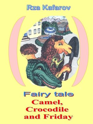 cover image of Fairy tale. Camel, Crocodile and Friday