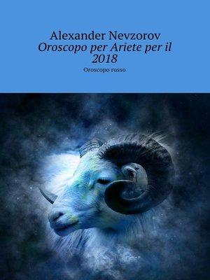 cover image of Oroscopo per Ariete peril 2018. Oroscopo russo