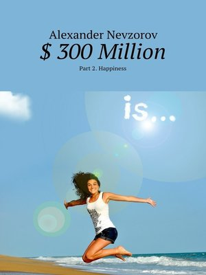 cover image of $ 300 Million. Part 2. Happiness