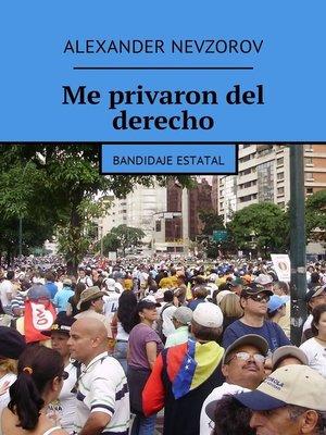 cover image of Me privaron del derecho. Bandidaje estatal