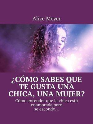 cover image of ¿Cómo sabes que te gusta una chica, una mujer? Cómo entender que la chica está enamoradapero se esconde...