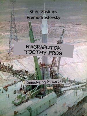 cover image of Nagpaputok ToothyFrog. Komedya ng Pantasya