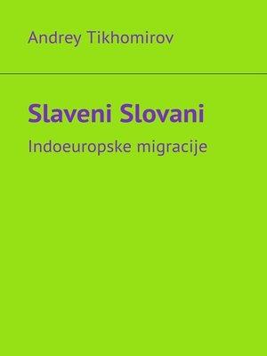 cover image of Slaveni Slovani. Indoeuropske migracije
