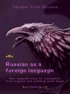 cover image of Russian as aforeign language. Non-adapted story for translation from English and retelling (with keys). Book 1(levels C1—C2)