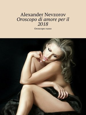 cover image of Oroscopo di amore peril 2018. Oroscopo russo