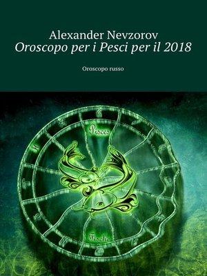 cover image of Oroscopo per iPesciper il2018. Oroscopo russo
