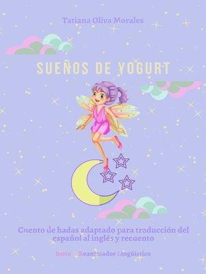 cover image of Sueños de yogurt. Cuento de hadas adaptado para traducción del español al inglés y recuento. Serie © Reanimador Lingüístico