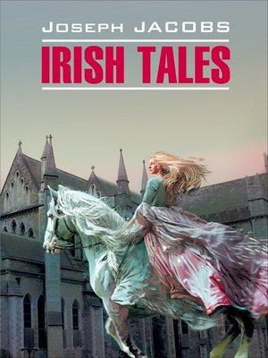 cover image of Irish Tales / Ирландские сказки. Книга для чтения на английском языке