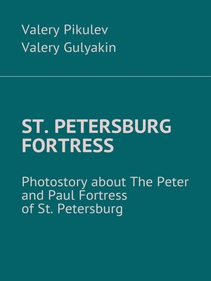 cover image of St. Petersburg Fortress. Photostory about the Peter andPaul Fortress ofSt.Petersburg