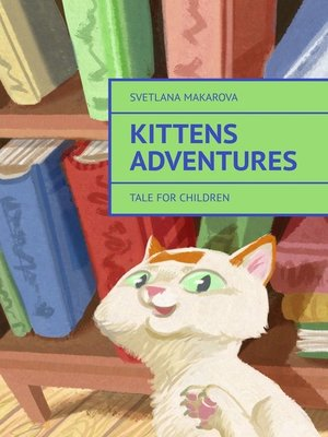 cover image of Kittens Adventures. Tale for Children