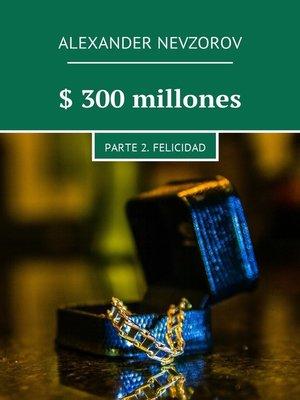 cover image of $ 300millones. Parte 2. Felicidad