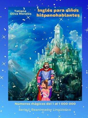 cover image of Inglés para niños hispanohablantes. Números mágicos del 1 al 1 000 000. Serie © Reanimador Lingüístico
