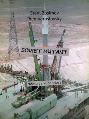 cover image of SOVIET MUTANT. Ndoto ya kupendeza