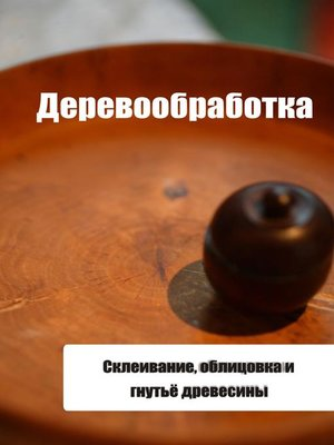 cover image of Склеивание, облицовка и гнутьё древесины