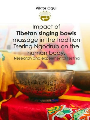 cover image of Impact ofTibetan singing bowls massage inthe tradition Tsering Ngodrub on the humanbody. Research and experimental testing