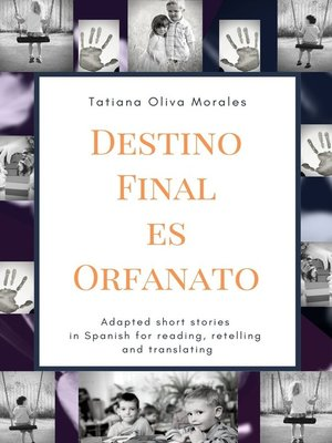 cover image of Destino Final Es Orfanato. Adapted short stories in Spanish for reading, retelling and translating