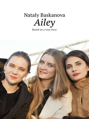 cover image of Ailey. Based on atrue story