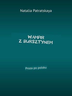 cover image of Wampir z bursztynem. Proza po polsku