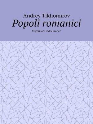 cover image of Popoli romanici. Migrazioni indoeuropee