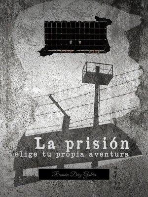 cover image of La prisión, elige tu propia aventura
