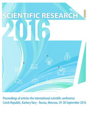 cover image of Scientific Research – 2016. Proceedings of articles the international scientific conference. Czech Republic, Karlovy Vary – Russia, Moscow, 29-30 September 2016