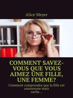 cover image of Comment savez-vous que vous aimez une fille, une femme? Comment comprendre que la fille est amoureusemais cache...