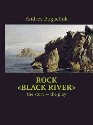 cover image of Rock «Black river». the story – the play