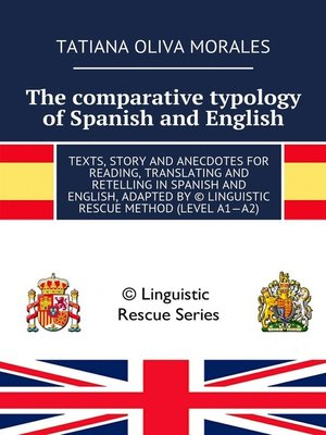 cover image of The comparative typology ofSpanish and English. Texts, story and anecdotes for reading, translating and retelling inSpanish and English, adapted by © Linguistic Rescue method (level A1—A2)