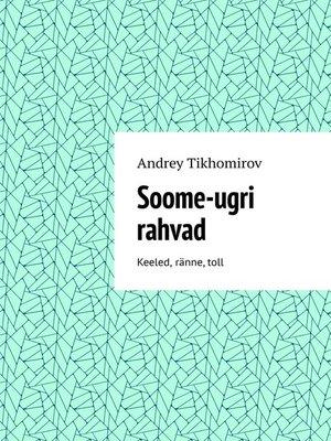 cover image of Soome-ugri rahvad. Keeled, ränne,toll