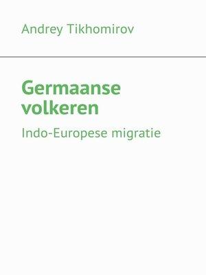 cover image of Germaanse volkeren. Indo-Europese migratie